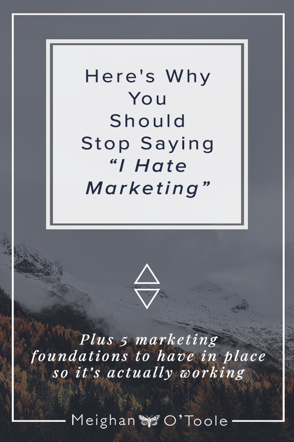 "Here's Why You need to Stop Saying ""I Hate Marketing!"" or ""Marketing Doesn't Work for Me!"""