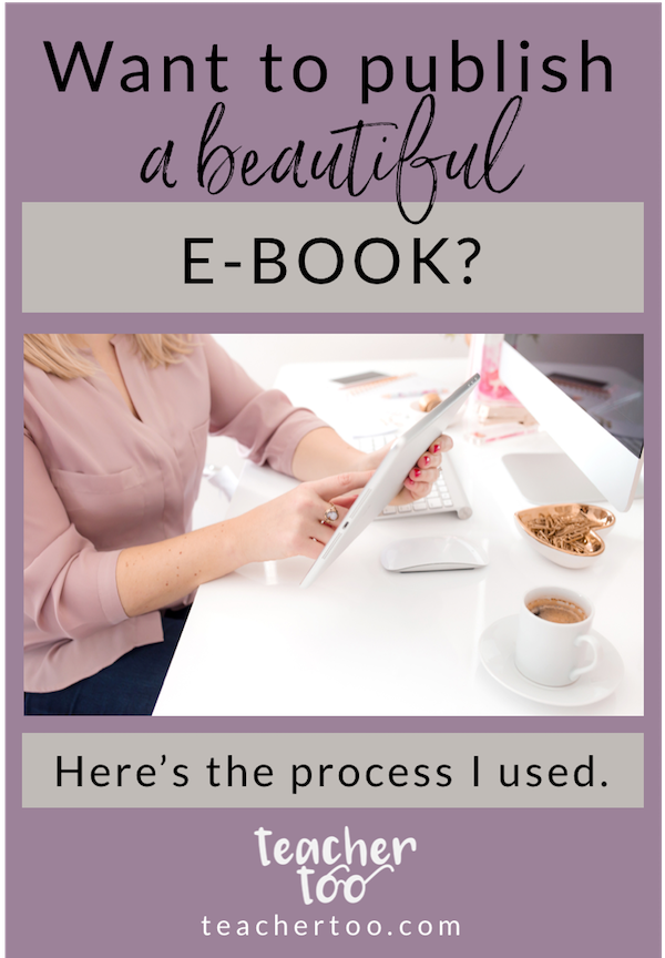 Want to publish a beautiful e-book? Here's the process I used. By Shelley at TeacherToo