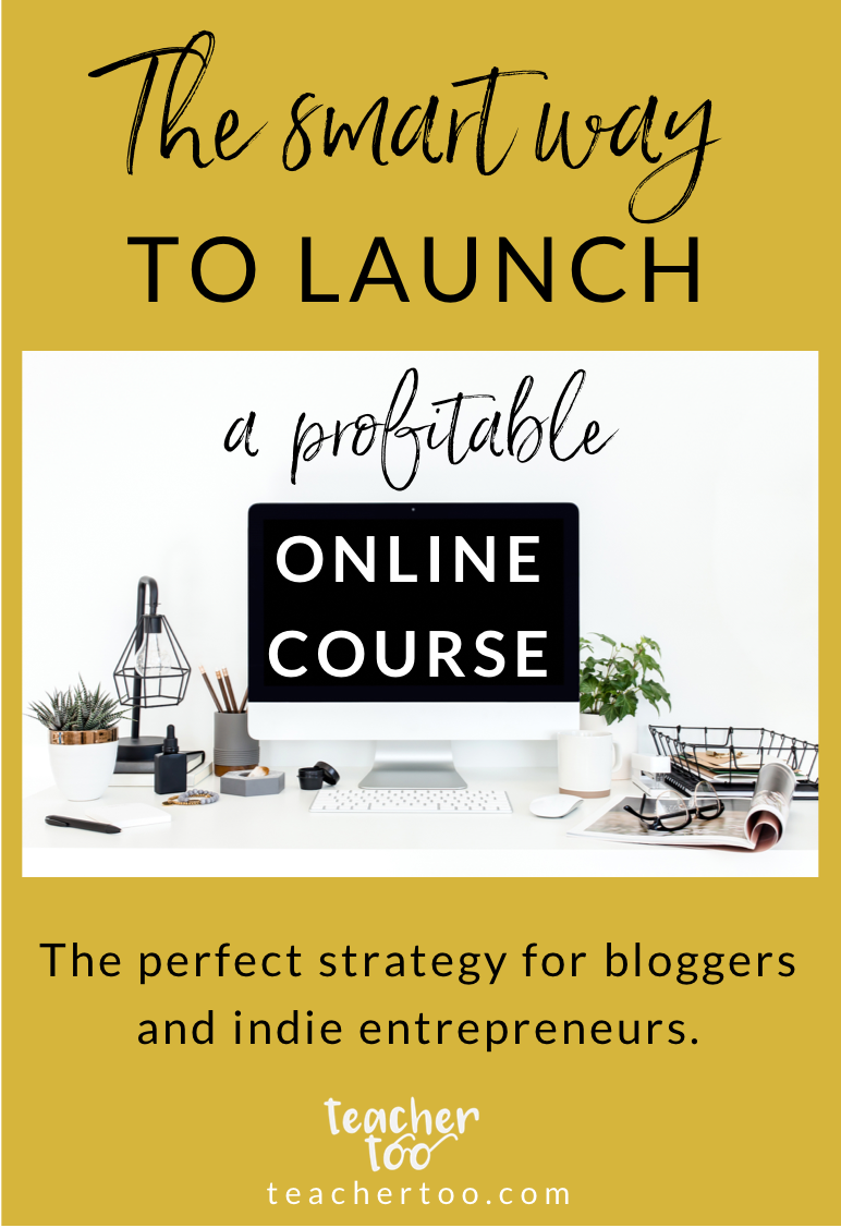 The Smart Way to Launch a Profitable Online Course for Bloggers and Independent Entrepreneurs