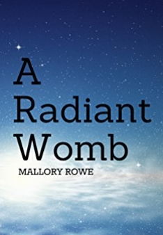 A Radiant Womb - A new collection of poetry by Mallory Rowe. Kindle Version only $0.99.