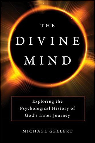 The Divine Mind Exploring the Psychological History of God's Inner Journey by Michael Gellert.jpg