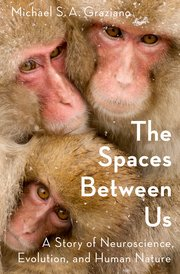 The Spaces Between Us A Story of Neuroscience Evolution and Human Nature by Michael S A Graziano.jpg