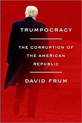 Trumpocracy The Corruption of the American Public by David Frum.jpg