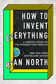 how to invent everything.jpg
