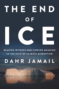 The End of Ice Bearing Witness and Finding Meaning in the Path of Climate Disruption By Dahr Jamail.jpg