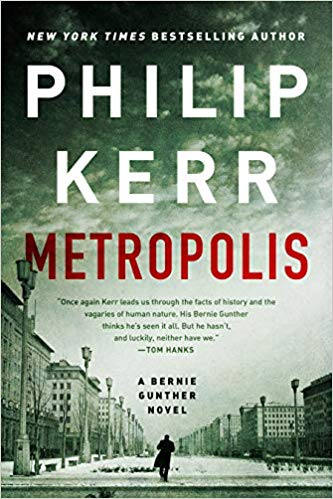 Metropolis: A Bernie Gunther Novel By Philip Kerr, A Marian Wood book/ Putnam 2019