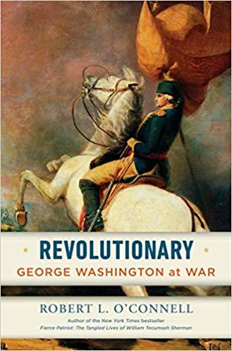 Revolutionary: George Washington at War By Robert L. O'Connell, Random House, 2019