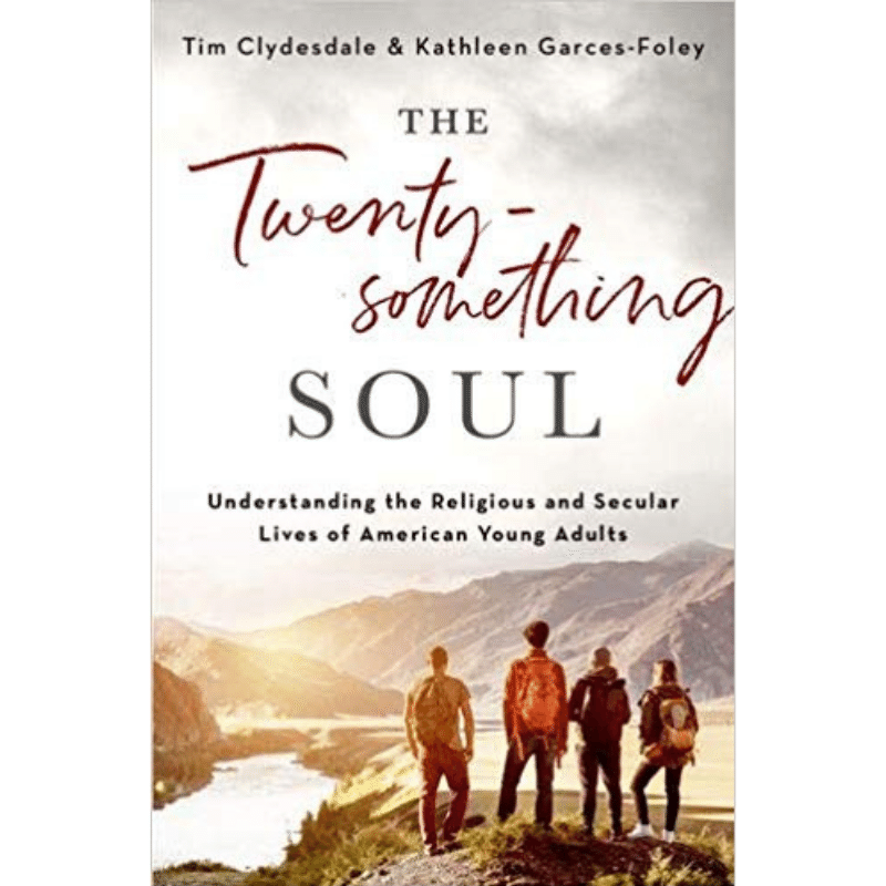 The Twentysomething Soul by Tim Clydesdale & Kathleen Garces