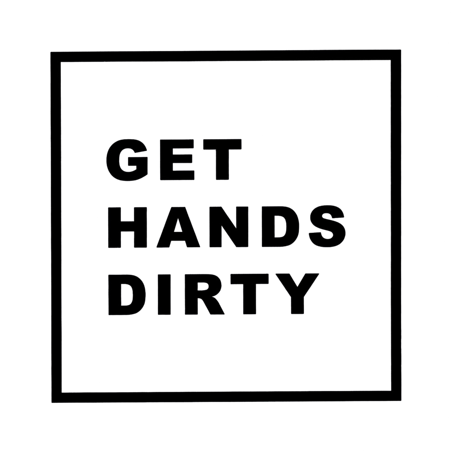 GET HANDS DIRTY