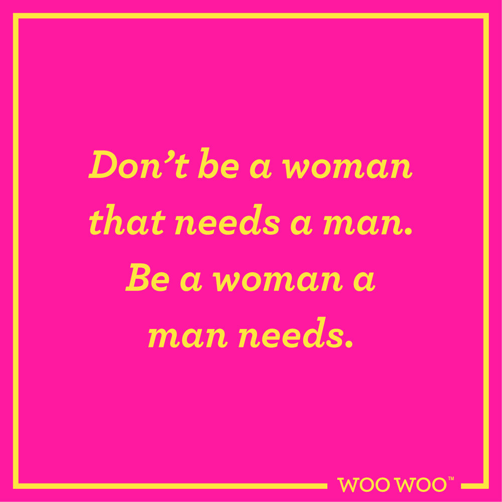 WooWoo_Fun_Monday_Motivation_Quote_Be_A_Woman_A_Man_Needs