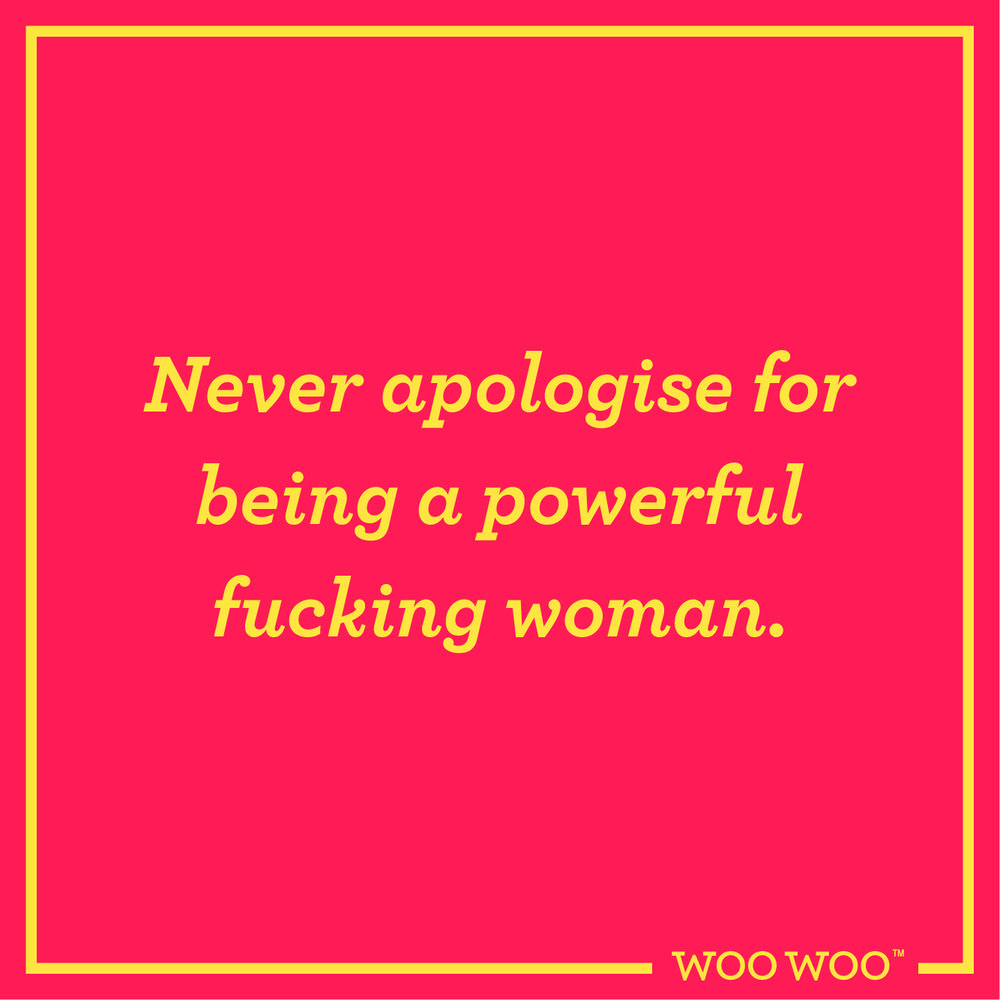 WooWoo_Fun_Monday_Motivation_Quote_Never_Apologise_Powerful_Fucking_Woman