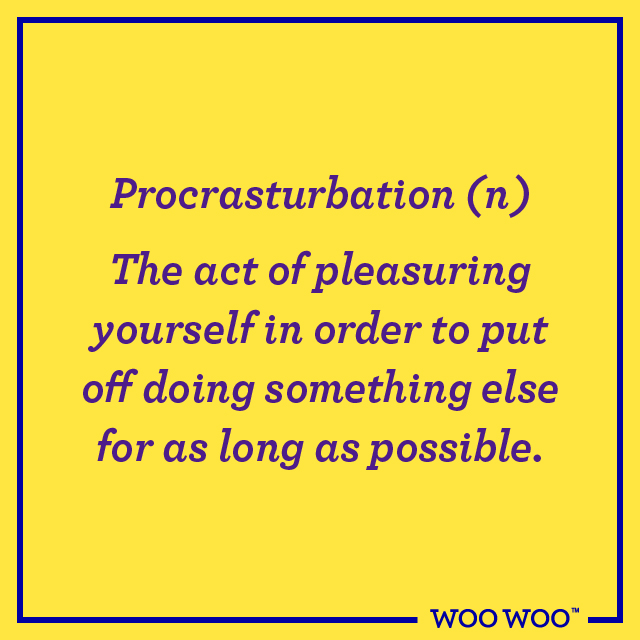 WooWoo_Fun_Monday_Motivation_Quote_Procasturbation_Pleasuring_Yourself_Put_Off_Doing_Things