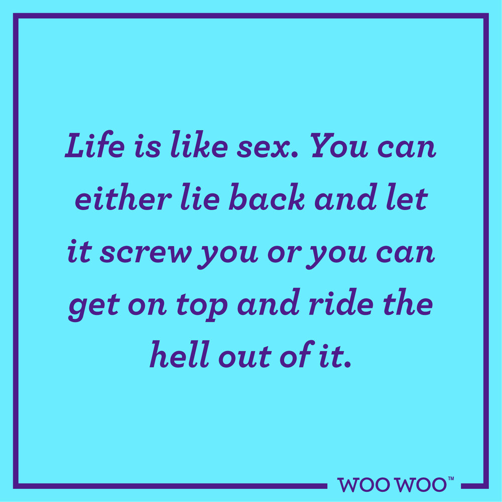 WooWoo_Fun_Friday_Quote_Life_Is_Like_Sex_Ride_It