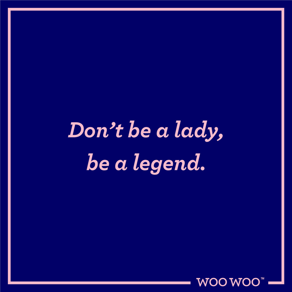 WooWoo_Fun_Monday_Motivation_Quote_Don't_Be_A_Lady_Be_A_Legend