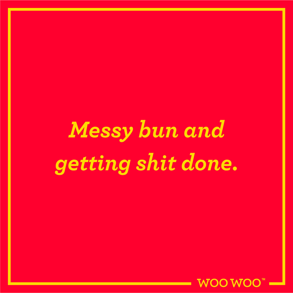 WooWoo_Fun_Monday_Motivation_Quote_Messy_Bun_Get_Shit_Done