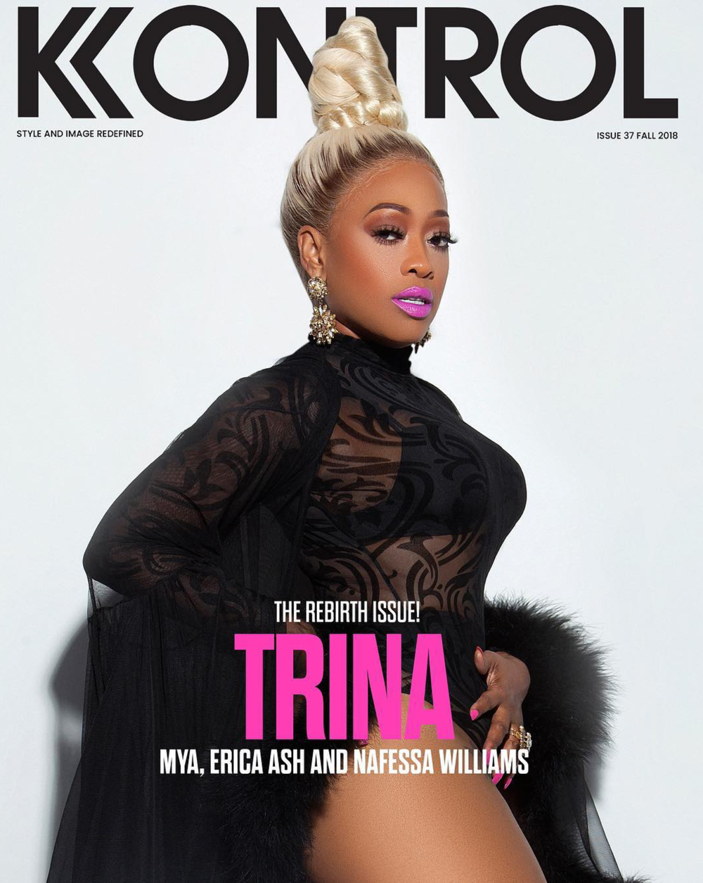 "- Trina (Cover 3) Kontrol Magazine ""The Rebirth Issue)Photo Credit: Will KennedyCreative Director: Chanan Nicole KennedyWardrobe Stylist: Julian LarkStyling Assistants: IMSOSHINGO & Blonde Hair'd GirlHair: Leatha La'ShayMUA: M LatriceWardrobe: REVEL by Julian Lark & The Ivy Showroom"