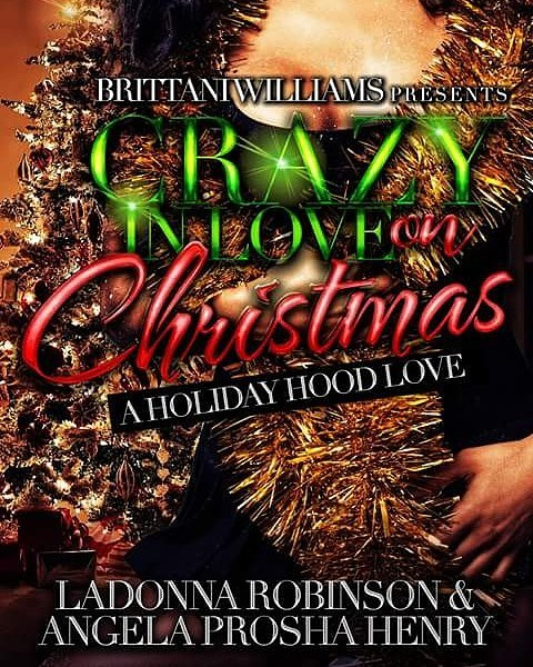 DROPPING TOMORROW 12/22!!! From Brittani Williams Presents...CRAZY IN LOVE ON CHRISTMAS... 2 holiday stories in 1 book...from Author La Donna Robinson (Hood for the Holidays: The Rider's Reunion) and Author Angela Prosha Renfroe (Holiday Surprise)