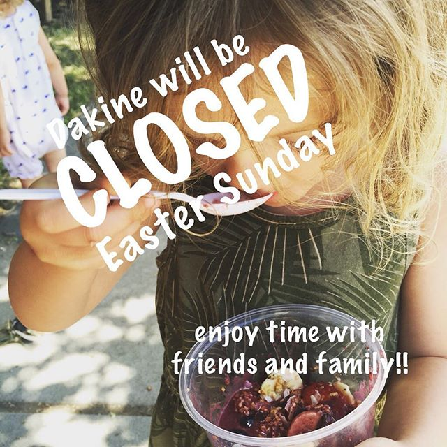 Dakine Cafe will be closed Easter Sunday! Enjoy your time with friends and family!