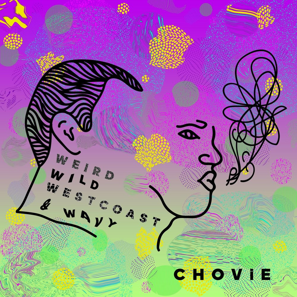 CHOViE - WEIRD, WILD, WESTCOAST, & WAVY (2017)