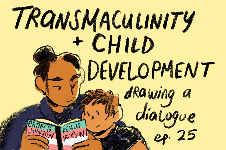 Drawing a Dialogue, Episode 25: Transmasculinity + Child Development