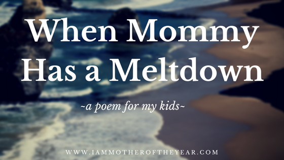 When Mommy Has a Meltdowna poem for my kids.png
