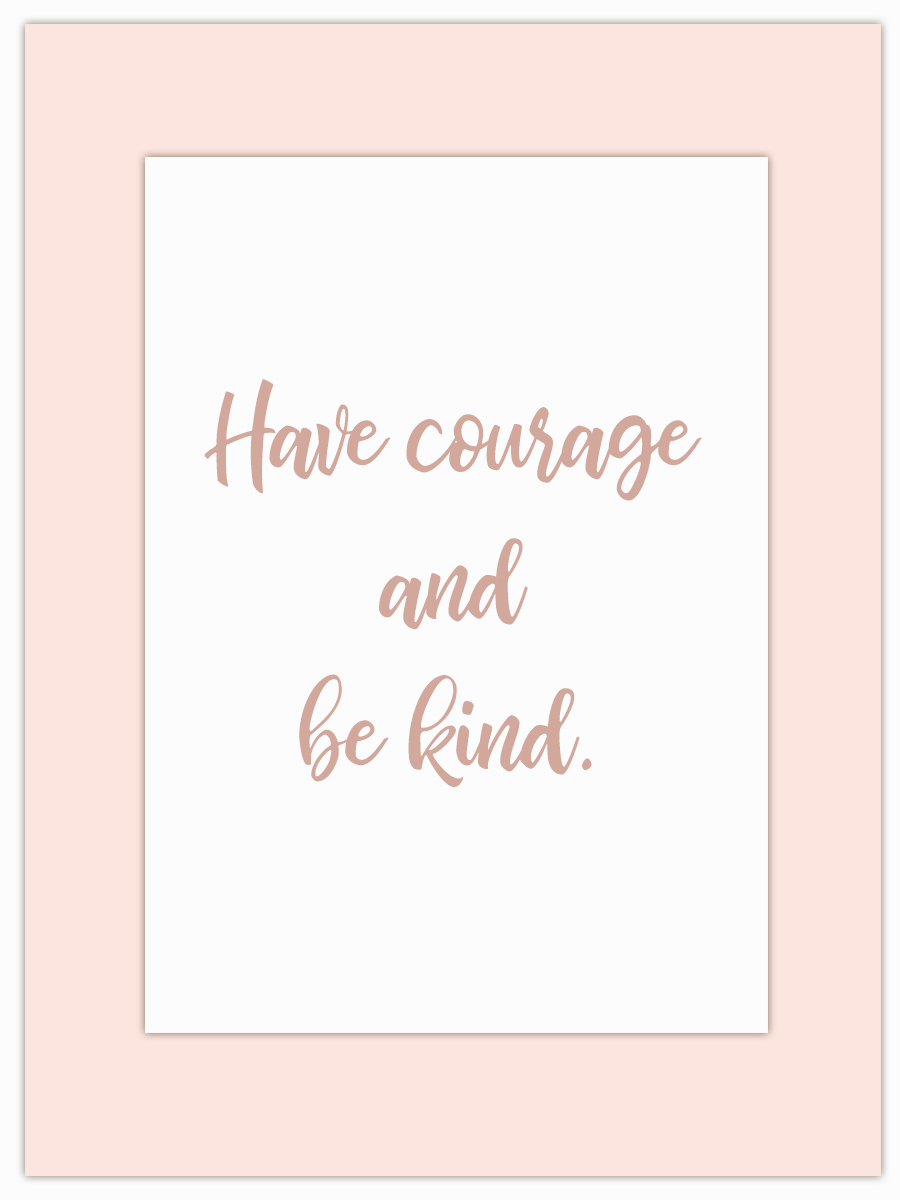 Let my Monday Muse motivate you through the week! - Work on your courage and kindness this week!