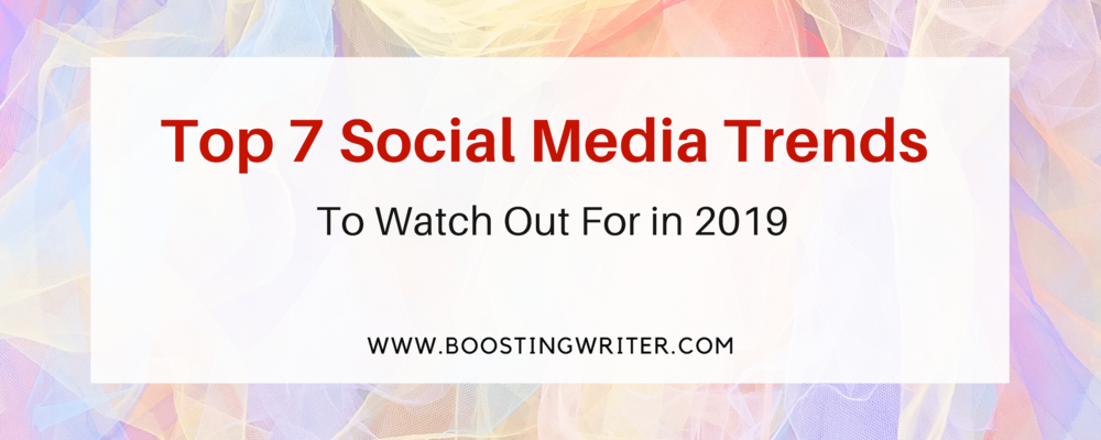 Top 7 Social Media Trends To Watch Out For in 2019.png