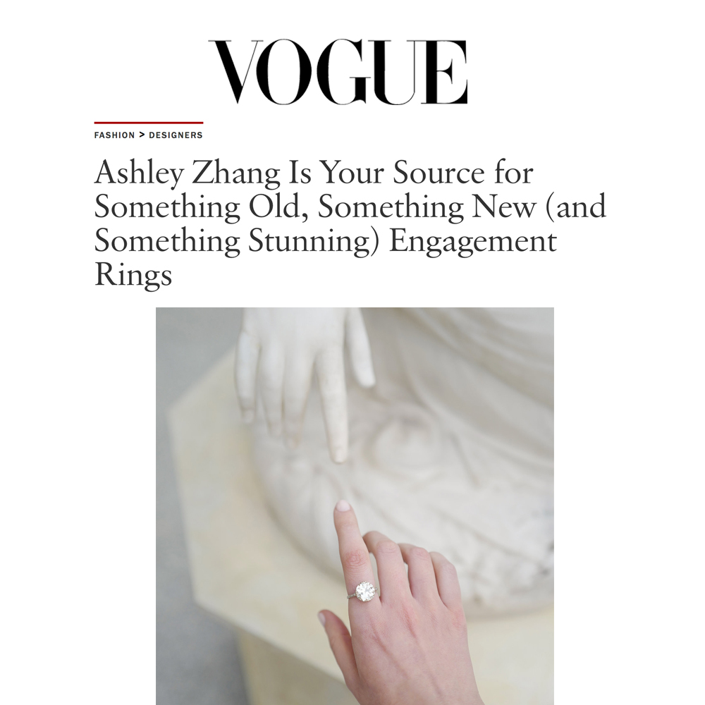 Vogue April 2018   https://www.vogue.com/article/ashley-zhang-bridal-engagement-ring-collection-launch