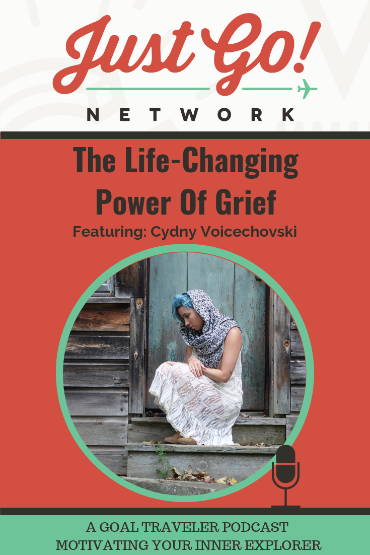 GOAL TRAVELER-PODCAST- THE JUST GO NETWORK-THE LIFE CHANGING POWER OF GRIEF. png