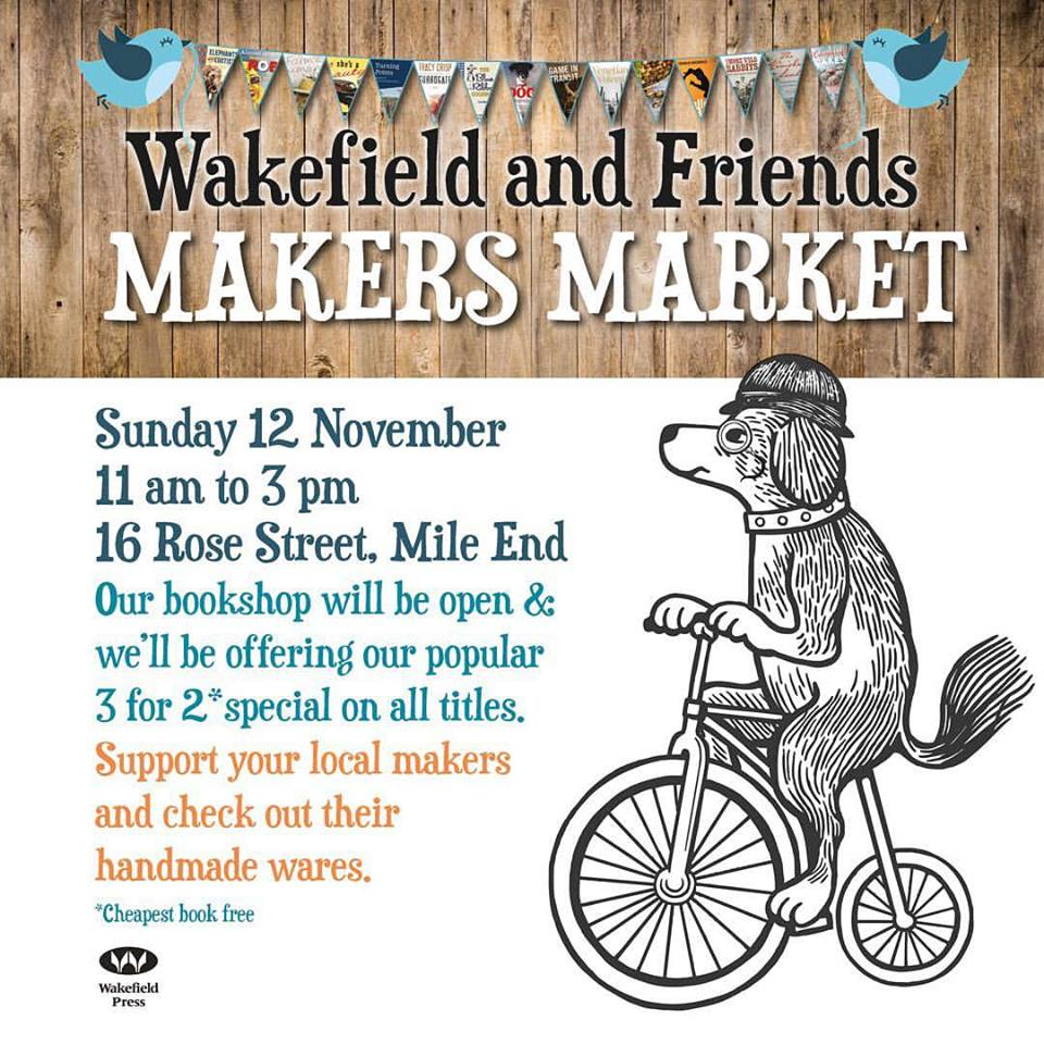 Wakefield and Friends Makers Market - Wakefield Press, 12 November 2017