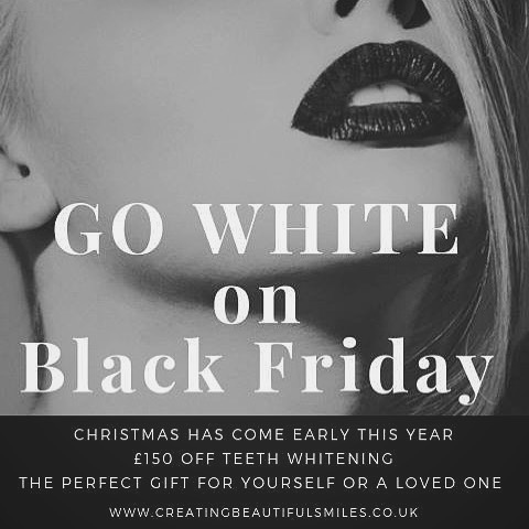 Go White on Black Friday and treat yourself or a loved one to a brighter, whiter smile!  We are offering a WHOPPING £150 off Teeth Whitening £200 (normally £350) - this package includes upper & lower custom-made whitening trays & over 2 weeks' worth of PolaNight bleach  Offer valid until 20/12/18 - vouchers expire 30/6/19, t&c's apply.  If you are interested or would like more information, please call 01925752209 or email enquiries@creatingbeautifulsmiles.co.uk