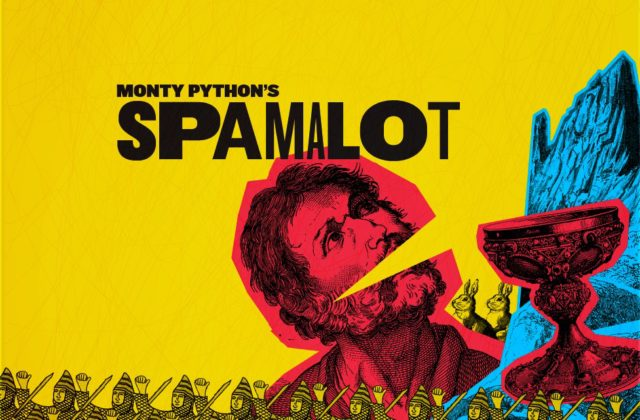 MONTY PYTHON'SSPAMALOT - March 29 - May 28, A MUSICAL COMEDY Lovingly ripped off from the classic film Monty Python and the Holy Grail. retells the legend of King Arthur and his Knights of the Round Table.