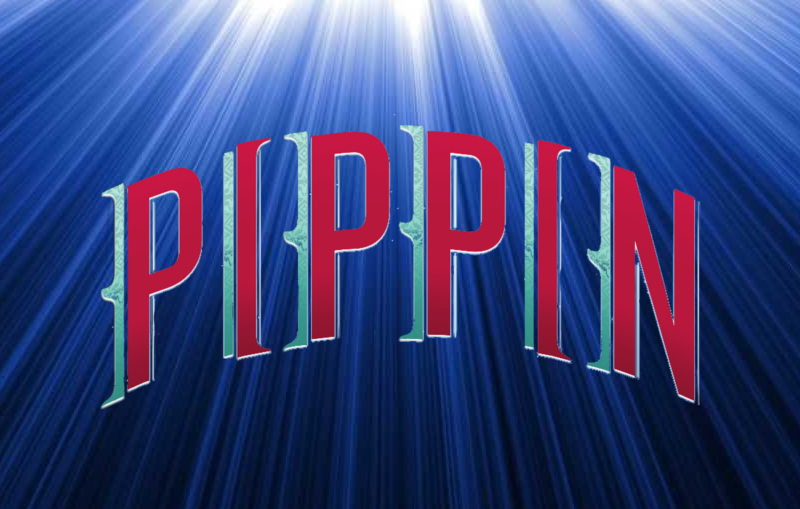 PIPPIN  COMING SOON - dates TBA