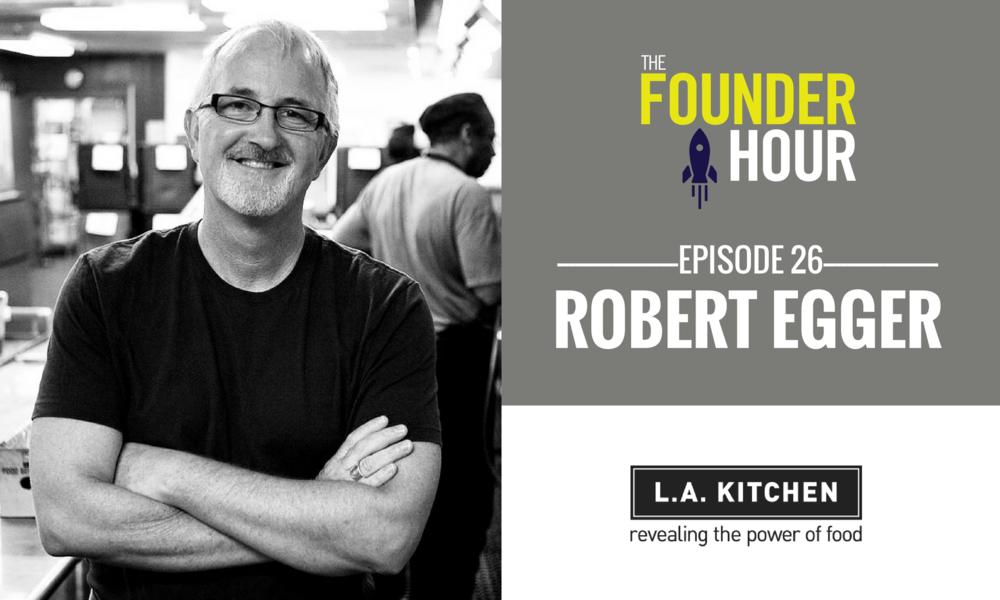 LA Kitchen, Robert Egger, Jose Andres, DC Kitchen, The Founder Hour, Pat and Posh