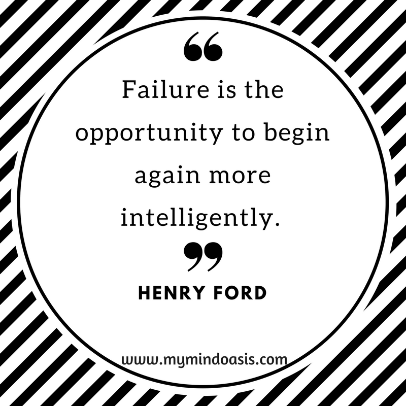 Failure is the opportunity to begin again more intelligently.  -Henry Ford