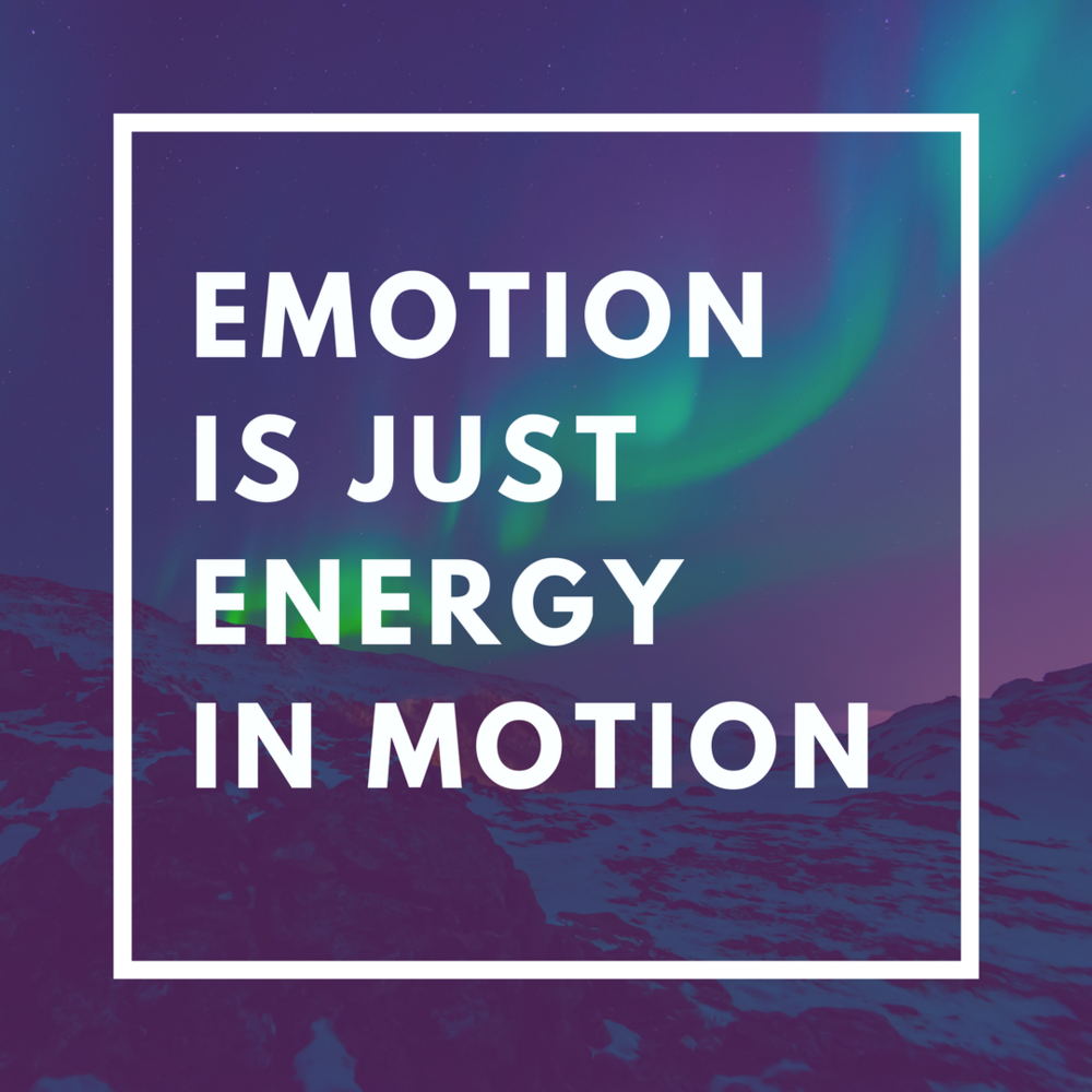 Emotion Is Just Energy In Motion.png