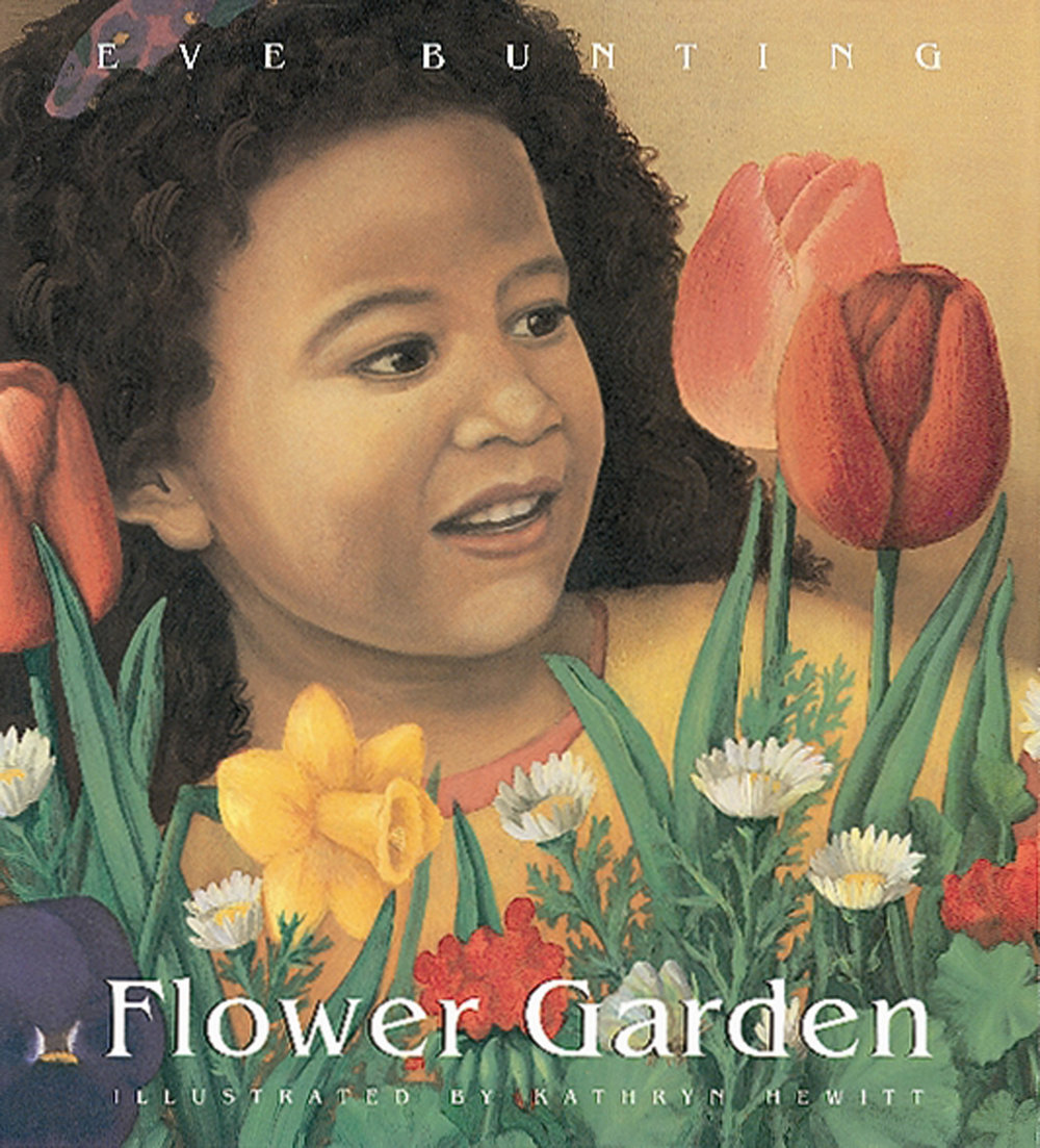 Flower Garden - Eve Bunting, illustrated by Kathryn Hewitt         Houghton Mifflin Harcourt 1994