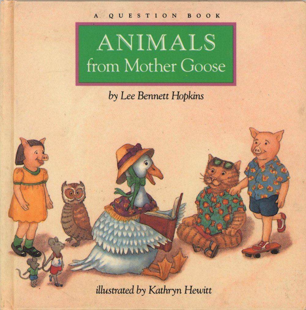 Animals fromMother Goose - Lee Bennett Hopkins, illustrated by Kathryn HewittHarcourt 1989Classic Mother Goose rhymes become a guessing game in this innovative lift-the-flap book.