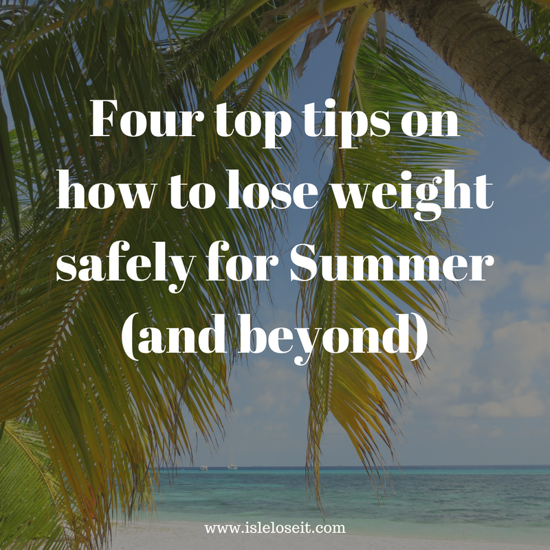 Four top tips on how to lose weight safely for Summer (and beyond).png