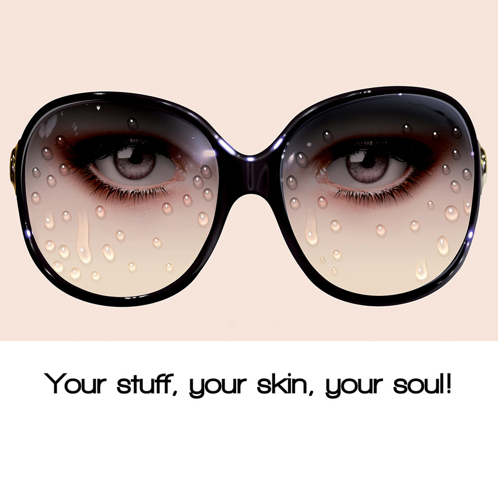 your stuff, your skin, your soul!