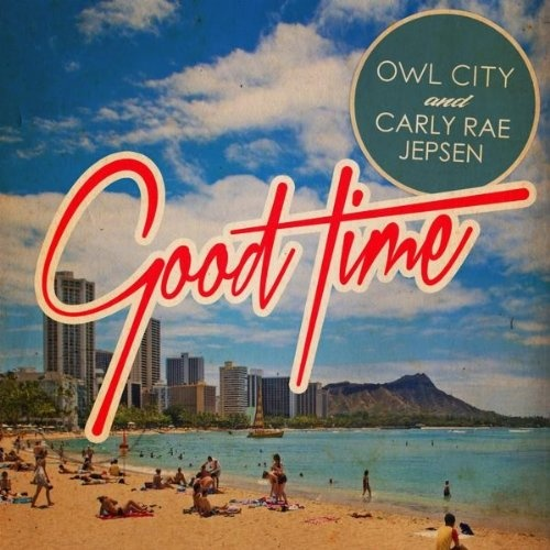 Owl City - GOOD TIME FEAT. CARLY RAE JEPSEN