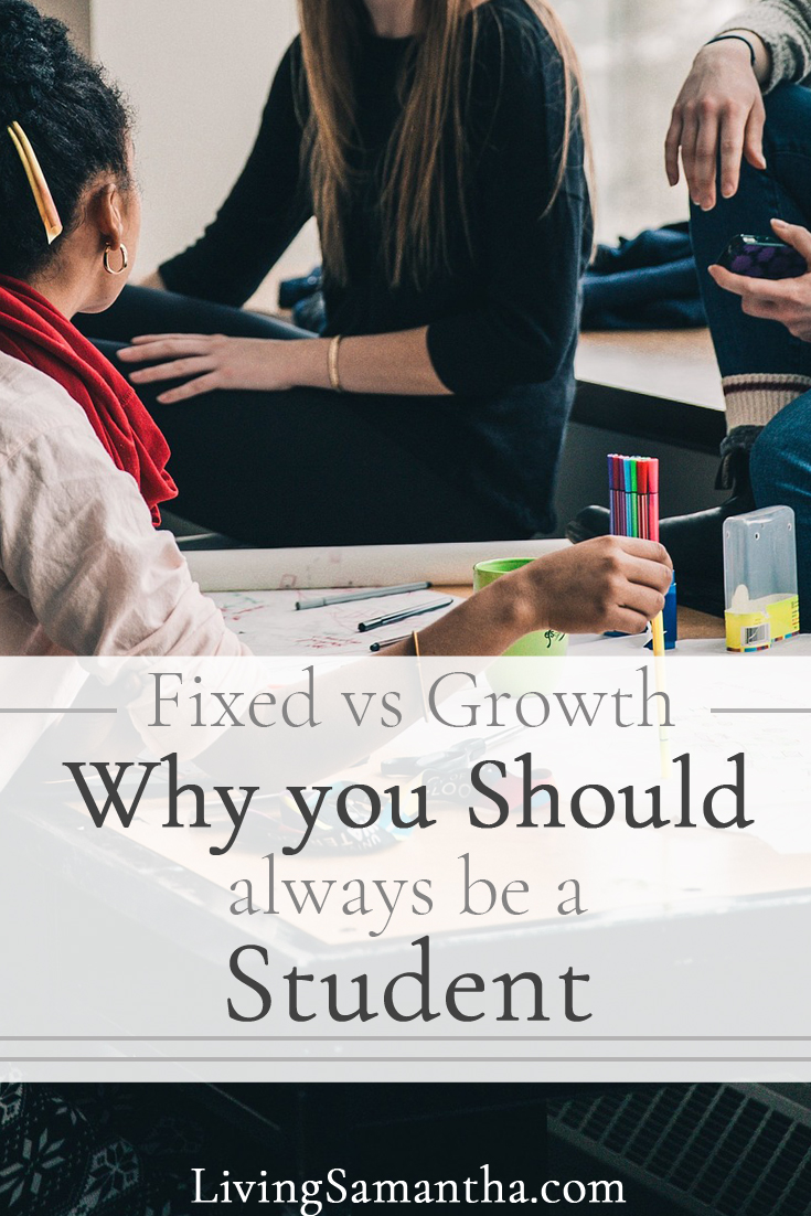 Do you have a fixed or growth mindset? Learn how to achieve a growth mindset. Be a student at life, continuously learning and growing.