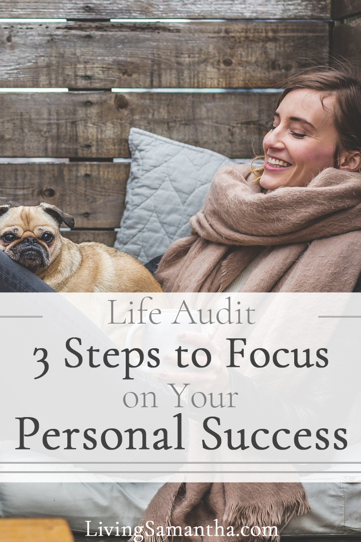 Do a Life Audit in 3 Easy Steps. Focus on your Personal Success by regularly updating or redoing your life audit.