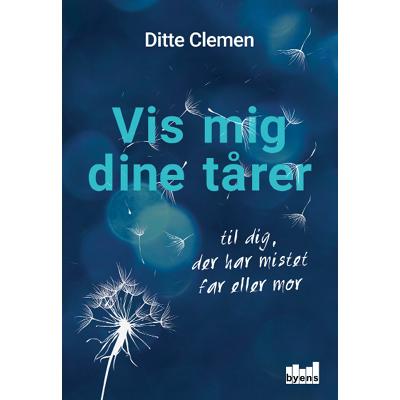 Køb min bog  Vis mig dine tårer - til dig, der har mistet far eller mor