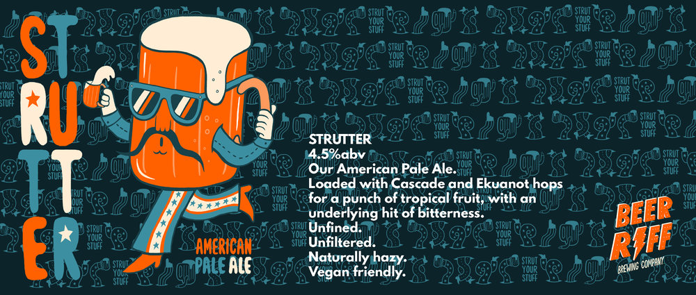 STRUTTER   4.5% Our American Pale Ale. Loaded with Cascade and Ekuanot hops for a punch of tropical fruit. Unfined. Unfiltered.