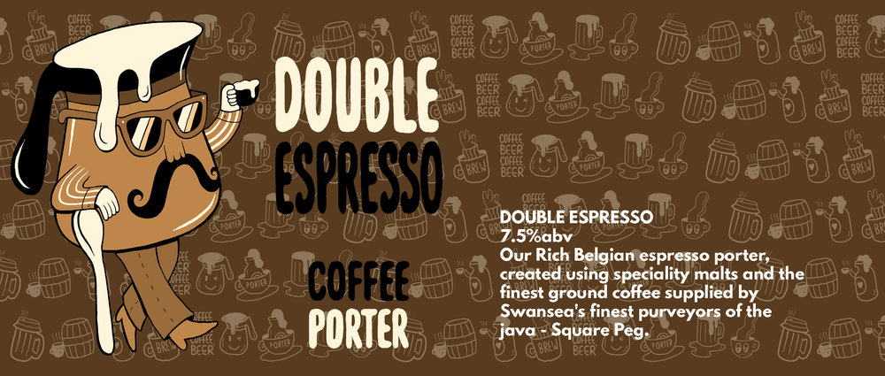 DOUBLE ESPRESSO  7.5%  Coffee Porter. Our Rich Belgian espresso porter, created using speciality malts and the finest ground coffee supplied by Swansea's finest purveyors of the java - Square Peg.