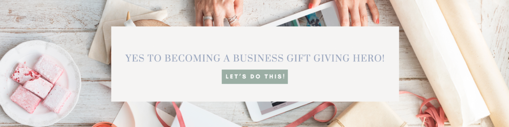 How To Become a Business Gift Giving Hero