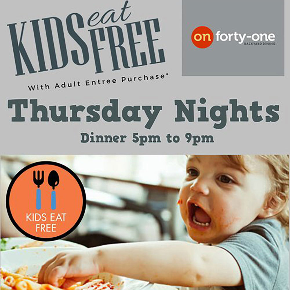 kids eat free - Thurs.Nights, 5-9 PM | On Forty-One  | 1055 SC-41 #600, Mt PleasantTwo Kids meals for every purchased adult entree (does not include drinks) Thursday nights, 5 -9 PM. Click HERE to see the menu.