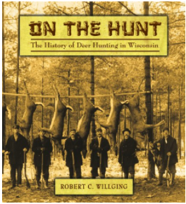 *  This book  does a better job than we ever could discussing the history of hunting in Wisconsin.