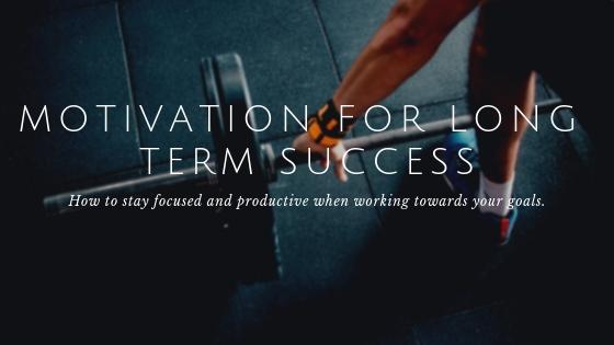 MOTIVATION FOR LONG TERM SUCCESS.jpg